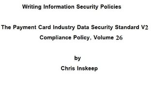 The Payment Card Industry Data Security Standard V2.0 Compliance Policy (Writing Information Security Policies)
