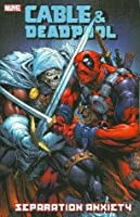Cable & Deadpool - Volume 7: Separation Anxiety: Separation Anxiety v. 7