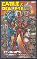 Cable & Deadpool - Volume 6: Paved with Good Intentions: Paved with Good Intentions v. 6