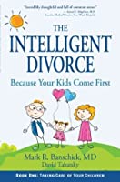 The Intelligent Divorce: Taking Care of Your Children