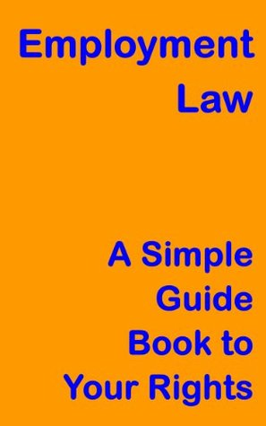 Employment Law: A Simple Guide Book to your Rights