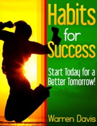 Habits for Success - Start Today For a Better Tomorrow!  by  Warren Davis
