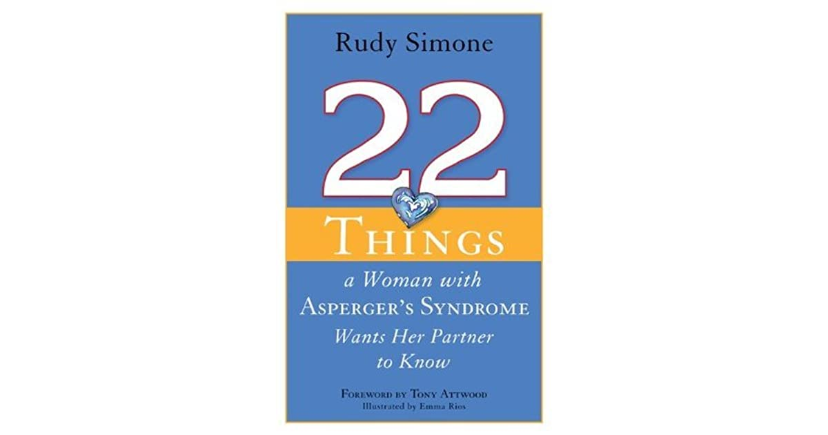 22 things a woman with asperger s syndrome wants her partner to know attwood tony simone rudy rios emma