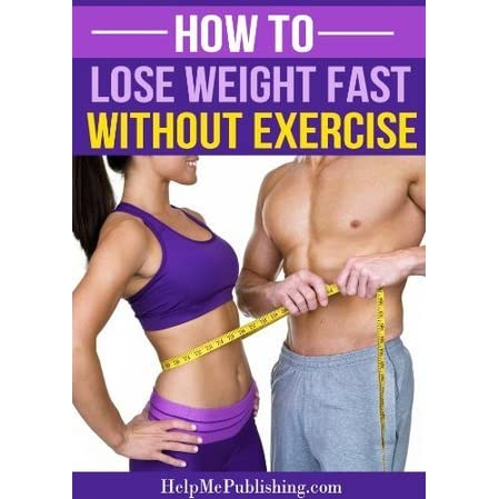 How To Lose Weight Fast Without Exercise By Helpmepublishing Com