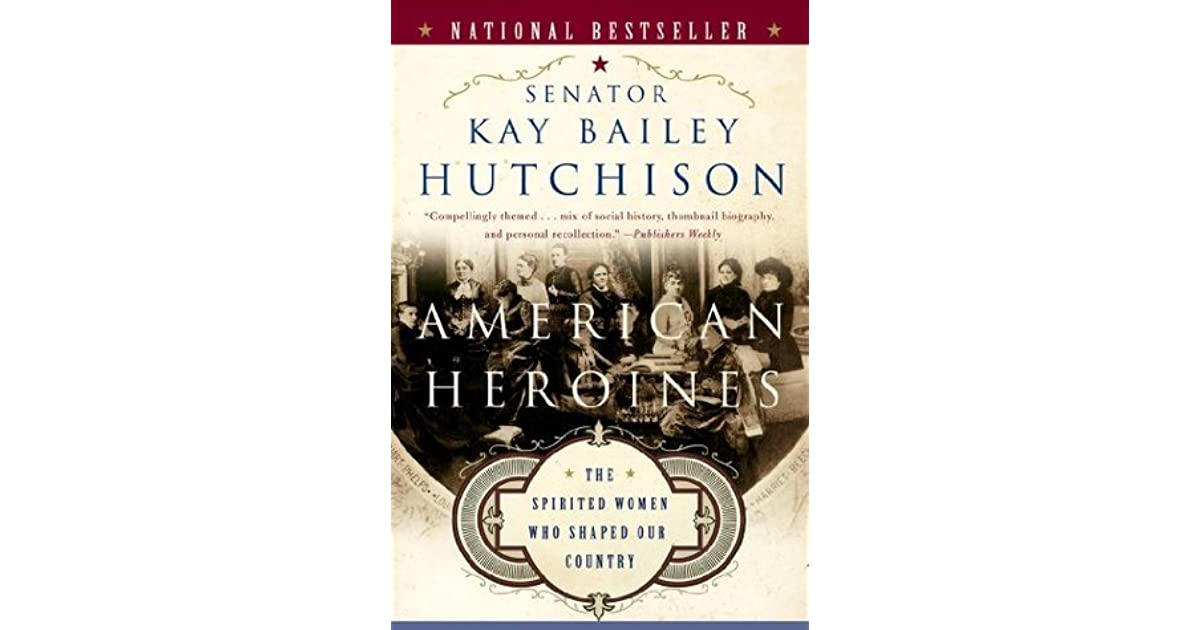Kay Bailey Hutchison Quotes: American Heroines: Female Role Models In America By Kay