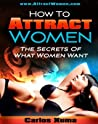 How To Attract Women: The Secrets Of What Women Want