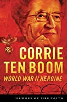 Corrie ten Boom: World War II Heroine (Heroes of the Faith)
