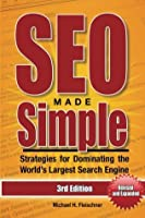 SEO Made Simple: Search Engine Optimization Strategies for Dominating the World's Largest Search Engine