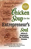 Chicken Soup for the Entrepreneur's Soul: Advice and Inspiration on Fulfilling Dreams (Chicken Soup for the Soul)