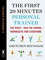 The First 20 Minutes Personal Trainer: The Right—and the Wrong—Workouts for Everyone (A Penguin Special from Hudson Street Press) (e-Initial)