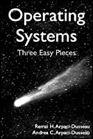 Operating Systems: Three Easy Pieces (Electronic Version 0.8)