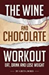 The Wine and Chocolate Workout: Eat, Drink and Lose Weight