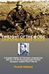 Twilight of the Gods: A Swedish Waffen-SS Volunteer's Experiences with the 11th SS-Panzergrenadier Division 'Nordland', Eastern Front 1944-45