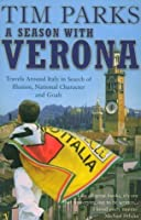 A Season with Verona: Travels Around Italy in Search of Illusion, National Character . . . and Goals!