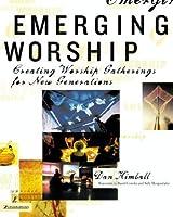 Emerging Worship: Creating Worship Gatherings for New Generations (emergentYS)