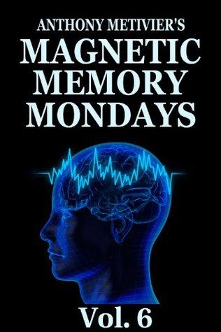 Magnetic Memory Mondays Newsletter - Volume 6 (Magnetic Memory Series)