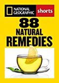 88 Natural Remedies: Ancient Healing Traditions for Modern Times (National Geographic Shorts)