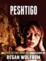 Peshtigo (An After The Fires Went Out Short Story)
