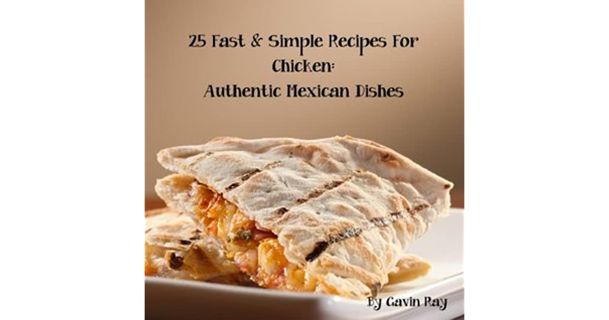 25 fast simple recipes for chicken authentic mexican dishes by 25 fast simple recipes for chicken authentic mexican dishes by gavin ray forumfinder Image collections
