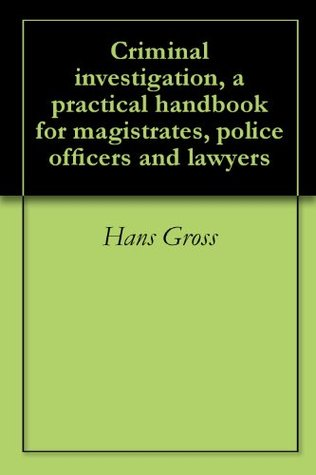 Criminal investigation, a practical handbook for magistrates, police officers and lawyers