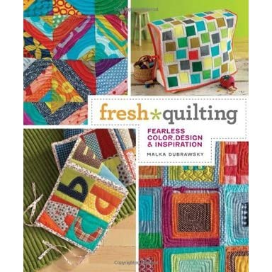 Fresh Quilting: Fearless Color, Design, & Inspiration by Malka ... : fresh quilting - Adamdwight.com
