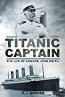 Titanic Captain: The Life of Edward John Smith