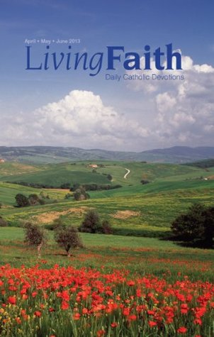 Living Faith - Daily Catholic Devotions, Volume 29 Number 1 - 2013 April, May, June