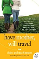Have Mother, Will Travel: A Mother and Daughter Discover Themselves, Each Other, and the World (P.S.)