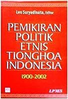 Pemikiran Politik Etnis Tionghoa Indonesia 1900-2002