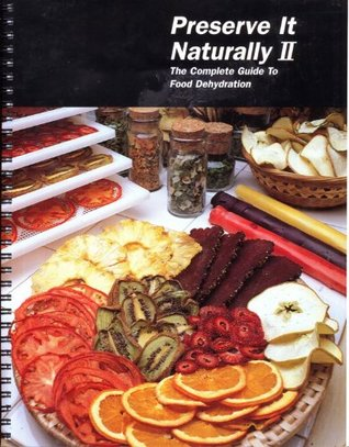 Preserve it Naturally II The Complete Guide to Food Dehydration