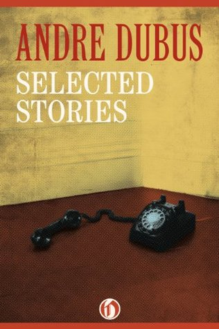 Selected Stories by Andre Dubus