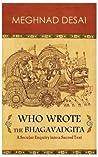 Who Wrote the Bhagavadgita: A Secular Enquiry into a Sacred Text