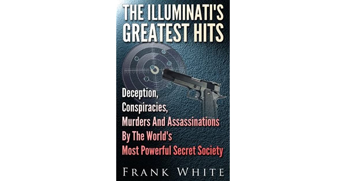 The Illuminati's Greatest Hits: Deception, Conspiracies, Murders And