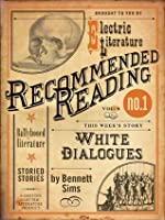 White Dialogues (Electric Literature's Recommended Reading)