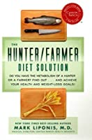 The Hunter/Farmer Diet Solution: Do You Have the Metabolism of a Hunter or a Fermer? Find Out...and Achieve Your Health and Weight-Loss Goals (Healthy Living (Hay House))