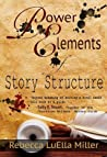 Power Elements Of Story Structure (Power Elements Of Fiction)