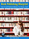 Book Publishing Blueprint: How To Self Publish & Market Your Books...Fast! (Read2Learn Guides)