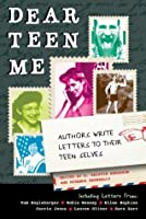Dear Teen Me: Authors Write Letters to Their Teen Selves (True Stories)