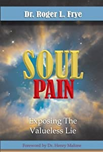 Soul Pain: Exposing the Valueless Lie