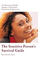 The Sensitive Person's Survival Guide: An Alternative Health Answer to Emotional Sensitivity & Depression