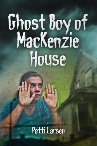 Ghost Boy of MacKenzie House by Patti Larsen