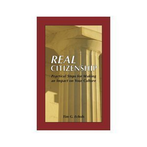 Real Citizenship Practical Steps for Making an Impact on Your Culture