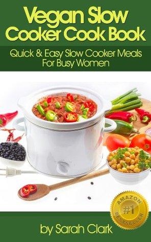 Vegan Slow Cooker Cook Book by Sarah Clark
