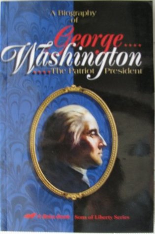 A biography of George Washington: The patriot president by William