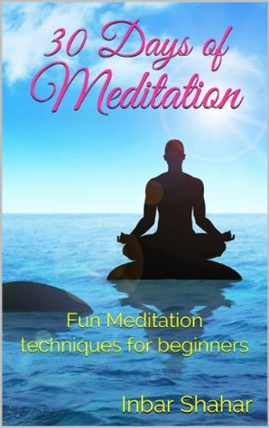 Meditation: 30 Days of Meditation - Fun Techniques for Beginners (Relaxation)
