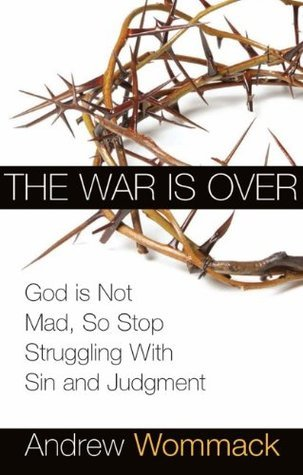 War is Over  God is Not Mad, So - Andrew Wommack
