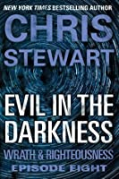 Evil in the Darkness: Wrath & Righteousness: Episode Eight