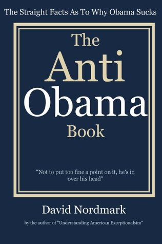 The Anti Obama Book - The Straight Facts As To Why Obama Sucks