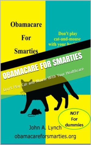 Obamacare For Smarties: Don't Play Cat-and-Mouse With Your Healthcare (MedSmarts)