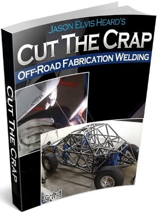 Off-Road Fabrication Welding by Jason Heard